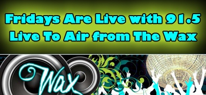 Fridays Are Live with 91.5 from The Wax