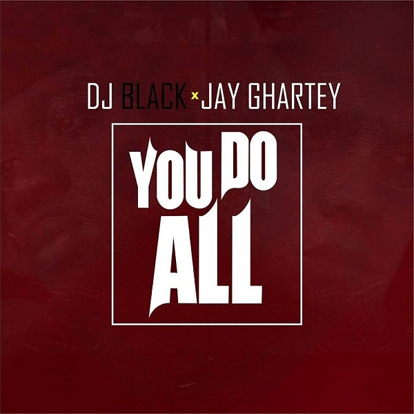 "LISTEN UP: Jay Ghartey drops new single ""You Do All"""